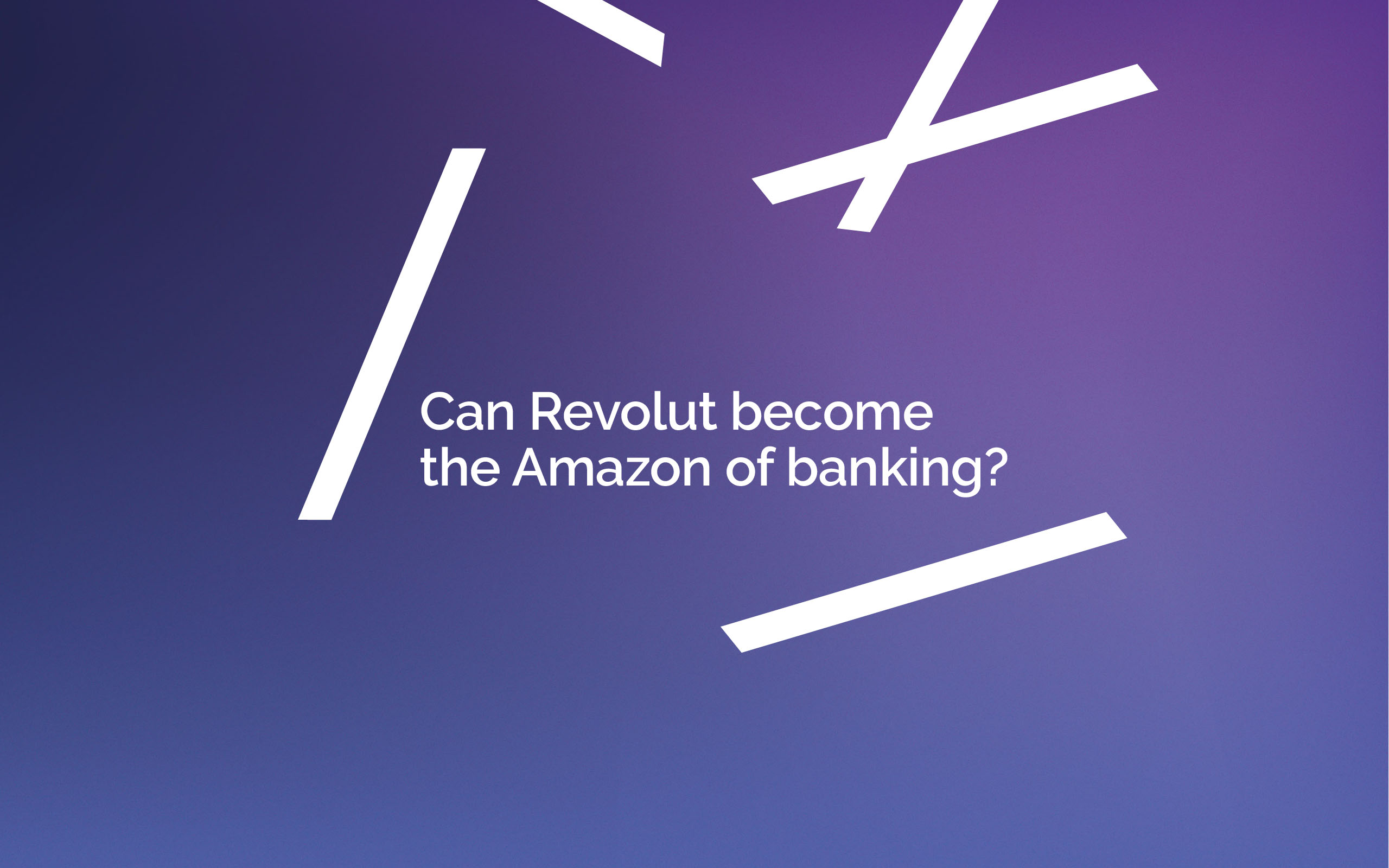 Can Revolut become the Amazon of banking?
